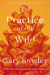 The Practice of the Wild by Gary Snyder